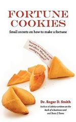 Fortune Cookies : Small Secrets on How to Make a Fortune - Roger D Smith