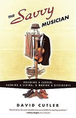 The Savvy Musician : Building a Career, Earning a Living and Making a Difference - David Cutler