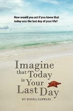 Imagine That Today is Your Last Day - Zohra Sarwari