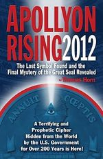 Apollyon Rising 2012 : The Lost Symbol Found and the Final Mystery of the Great Seal Revealed - Thomas Horn