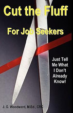 Cut the Fluff for Job Seekers - Just Tell Me What I Don't Already Know! - J G Woodward