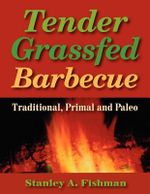 Tender Grassfed Barbecue : Traditional, Primal and Paleo - Stanley A Fishman