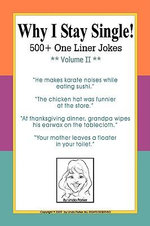 Why I Stay Single! 500+ One Liner Jokes - Volume II : A Tongue-in-cheek Guide to Certain Literary Succes... - Linda Parker