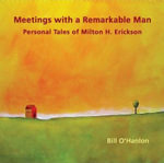 Meetings with a Remarkable Man : Personal Tales of Milton H. Erickson - Bill O'Hanlon