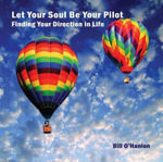 Let Your Soul Be Your Pilot : Finding Your Direction in Life - Bill O'Hanlon