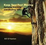 Keep Your Feet Moving : Favorite Teaching and Healing Tales - Bill O'Hanlon