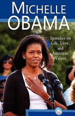Michelle Obama : Speeches on Life, Love, and American Values - Michelle Obama