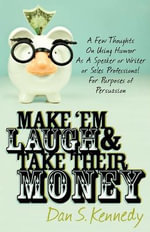 Make 'em Laugh & Take Their Money - Dan S Kennedy
