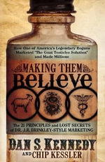 Making Them Believe : How One of America's Legendary Rogues Marketed