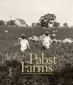 Pabst Farms : The History of a Model Farm - John C. Eastberg