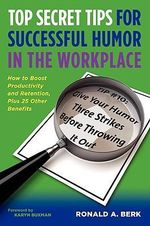 Top Secret Tips for Successful Humor in the Workplace - Ronald Alan Berk
