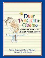 Dear President Obama : Letters of Hope from Children Across America - Bruce Kluger