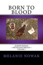 Born to Blood : Almost Human the Second Trilogy - Melanie Nowak
