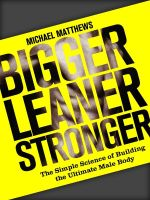 Bigger Leaner Stronger : The Simple Science of Building the Ultimate Male Body - Michael Matthews
