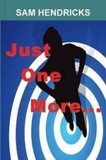 Just One More... - Sam Hendricks