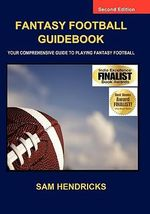 Fantasy Football Guidebook : Your Comprehensive Guide to Playing Fantasy Football (2nd Edition) - Sam Hendricks