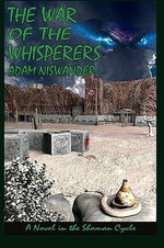The War of the Whisperers : A Southwestern Supernatural Thriller (a Novel in the Shaman Cycle) - Adam Niswander