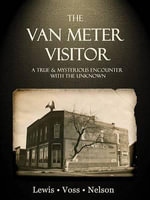 The Van Meter Visitor : A True and Mysterious Encounter with the Unknown - Chad Lewis