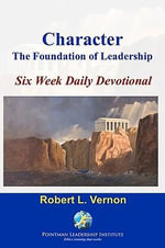 Character : The Foundation of Leadership Six Week Daily Devotional - Robert L Vernon