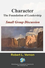 Character : The Foundation of Leadership Small Group Discussion - Robert L Vernon