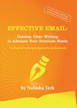 Effective Email : Concise, Clear Writing to Advance Your Business Needs - Natasha Terk