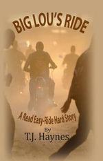 Big Lou's Ride : A Read Easy-Hard Ride Story - Tj Haynes