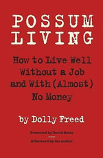 Possum Living : How to Live Well Without a Job and with (Almost) No Money - Dolly Freed