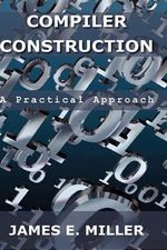 Compilers : A Practical Approach - James E., Jr. Miller