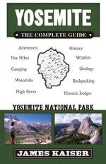 Yosemite : The Complete Guide: Yosemite National Park - James Kaiser