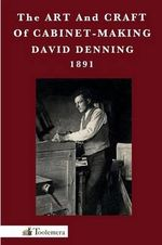 The Art And Craft Of Cabinet-Making - David Denning