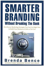 Smarter Branding without Breaking the Bank : Five Proven Marketing Strategies You Can Use Right Now to Build Your Business at Little or No Cost - Brenda Bence