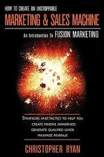 How to Create an Unstoppable Marketing and Sales Machine : An Introduction to Fusion Marketing - Ryan Christopher
