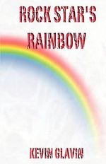 Rock Star's Rainbow : A Novel - Kevin Glavin