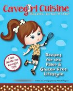 Cavegirl Cuisine : Eating Paleo One Bone at a Time - Michelle Fagone