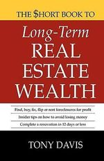 The $Hort Book to Long-Term Real Estate Wealth - Tony Davis
