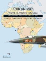 African Migs Vol. 1: Angola to Ivory Coast : Migs and Sukhois in Service in Sub-Saharan Africa - Tom Cooper