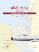 Arab MiGs, Volume 2 : Supersonic Fighters, 1956-1967 - Tom Cooper