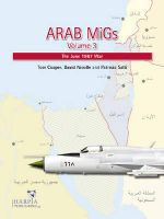 Arab Migs Volume 3 : The June 1967 War - Tom Cooper