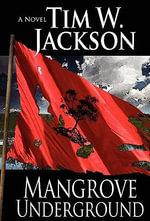 Mangrove Underground - Tim W Jackson