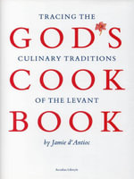 God's Cook Book : Tracing the Culinary Traditions of the Levant - Jamie d'Antioc
