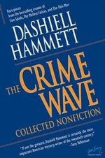 The Crime Wave : Collected Nonfiction - Dashiell Hammett