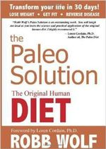 The Paleo Solution : The Original Human Diet - Robb Wolf