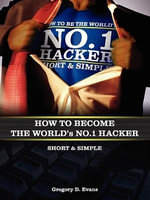 How to Become the Worlds No. 1 Hacker Short & Simple - Gregory D Evans