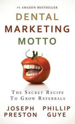 Dental Marketing Motto : The Secret Recipe to Grow Referrals - Joseph Preston