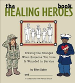 The Healing Heros Book : Braving the Changes When Someone You Love Is Wounded in Service - Ellen Sabin