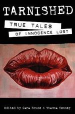 Tarnished : True Tales of Innocence Lost - Cara Bruce