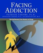 Facing Addiction : Starting Recovery from Alcohol and Drugs - Patrick Carnes