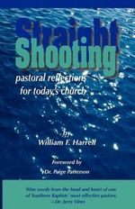 Straight Shooting : Pastoral Reflections for Today's Church - William F Harrell
