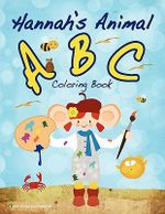 Hannah's Animal ABC : Discover the Golden Age of Exploration with 25 Pro... - Elke Weiss