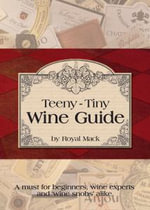 Teeny-Tiny Wine Guide : A Must for Beginners, Wine Experts and Wine 'Snobs' Alike - Royal Mack